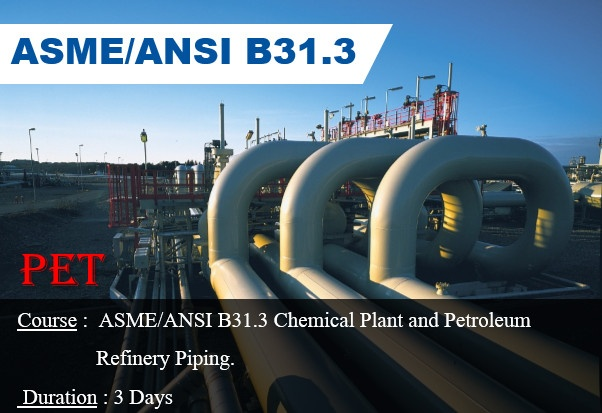 ASME/ANSI B31.3 Chemical Plant and Petroleum Refinery Piping (ME26)